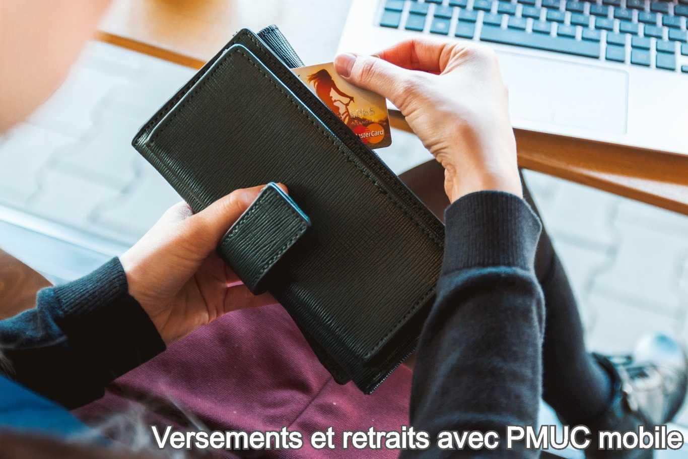Versements et retraits avec PMUC mobile